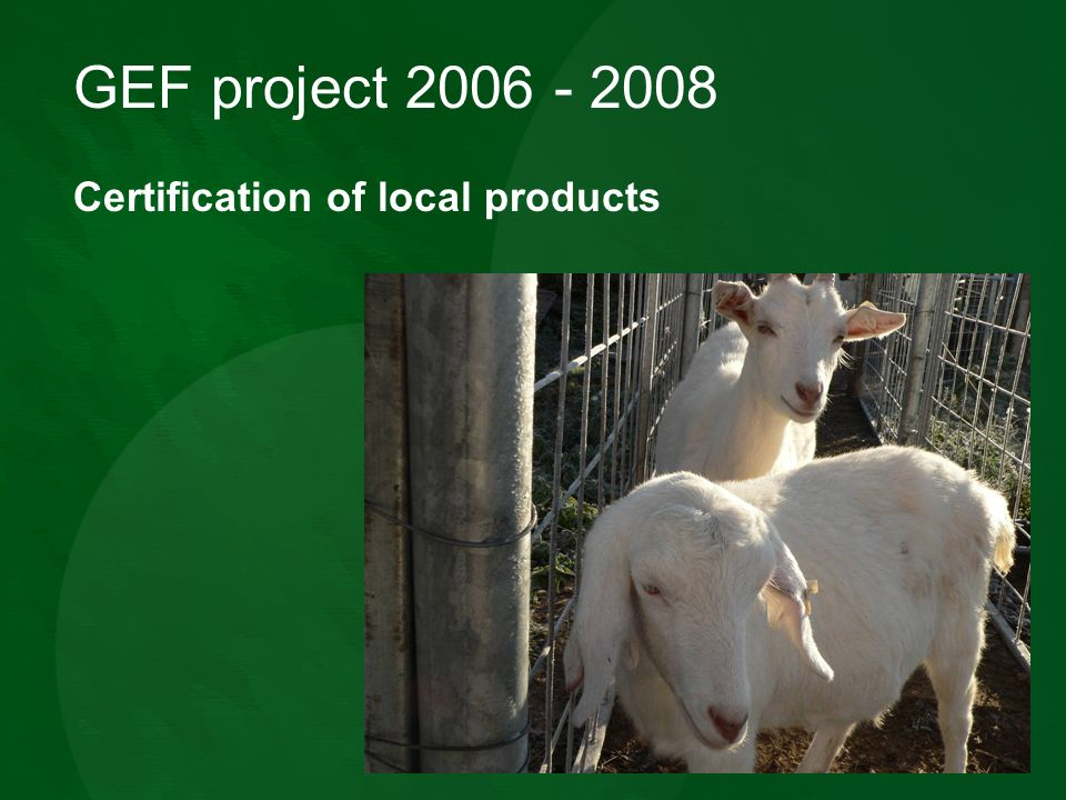GEF project 2006 - 2008 Certification of local products