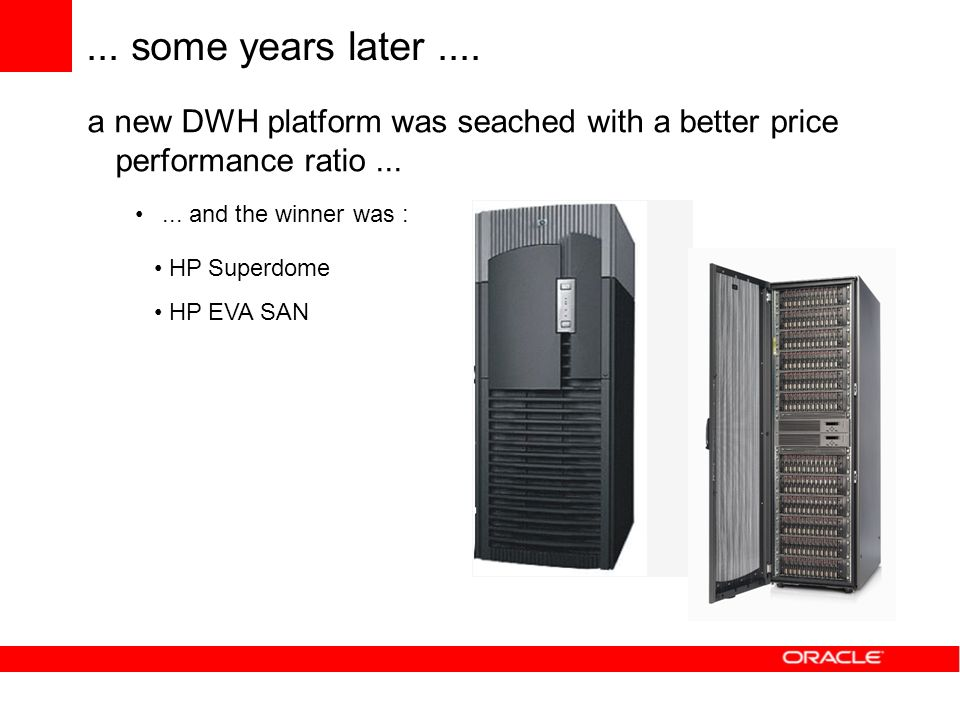 ... some years later.... a new DWH platform was seached with a better price performance ratio...... and the winner was : HP Superdome HP EVA SAN