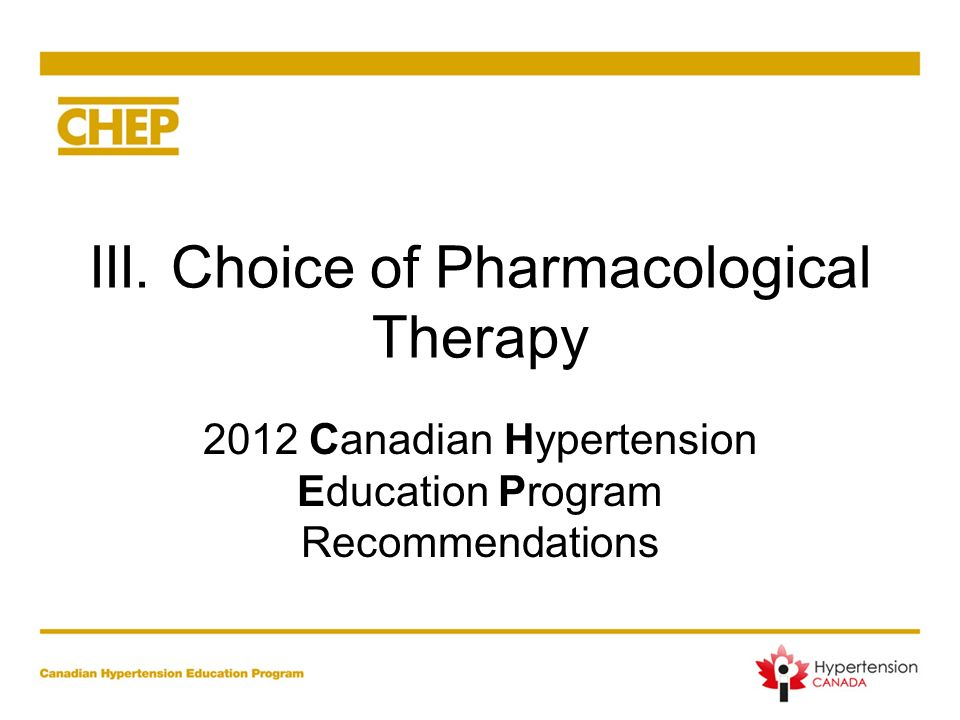 III. Choice of Pharmacological Therapy 2012 Canadian Hypertension Education Program Recommendations