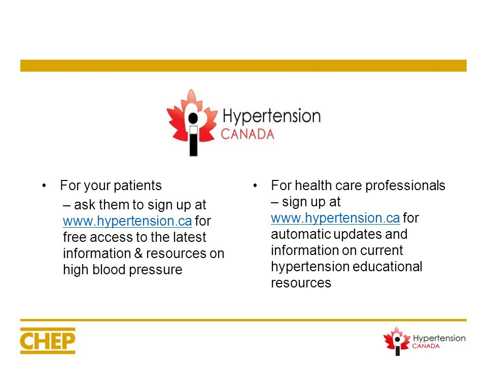 For your patients – ask them to sign up at www.hypertension.ca for free access to the latest information & resources on high blood pressure www.hypert
