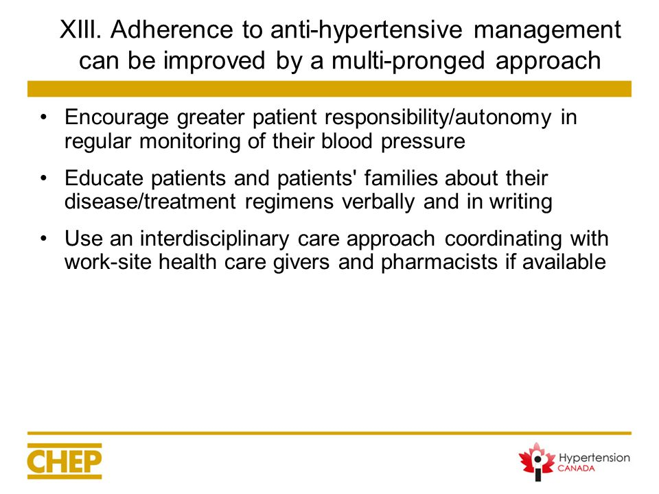 XIII. Adherence to anti-hypertensive management can be improved by a multi-pronged approach Encourage greater patient responsibility/autonomy in regul
