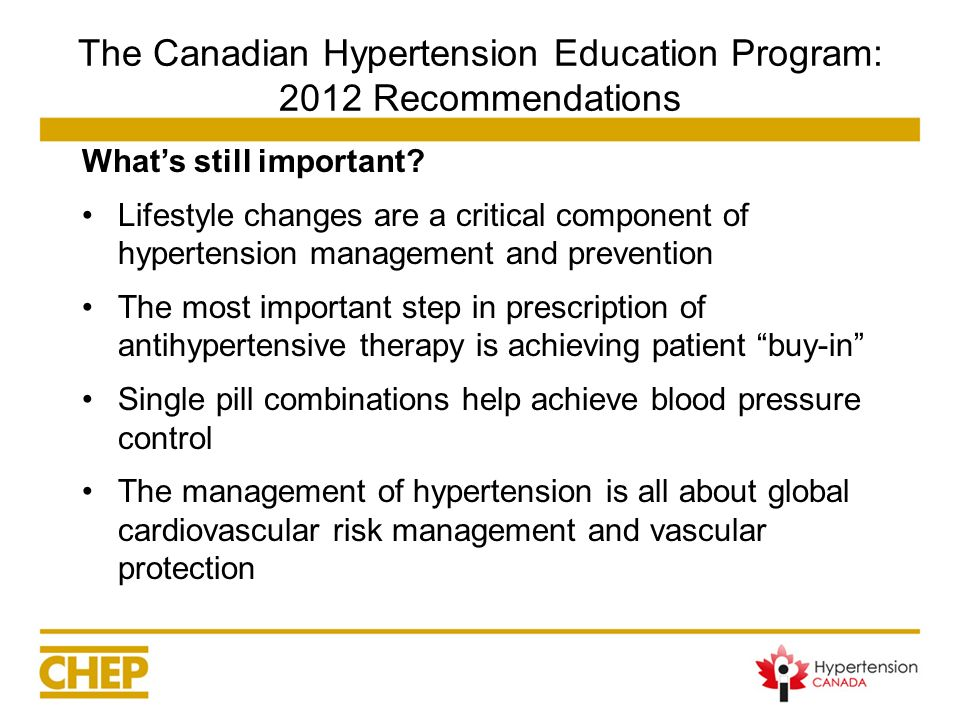 The Canadian Hypertension Education Program: 2012 Recommendations Whats still important? Lifestyle changes are a critical component of hypertension ma
