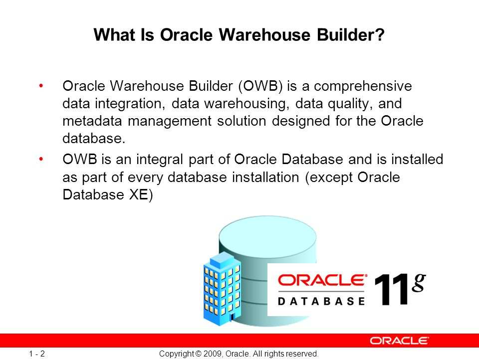 Copyright © 2009, Oracle. All rights reserved. 1 - 2 What Is Oracle Warehouse Builder? Oracle Warehouse Builder (OWB) is a comprehensive data integrat