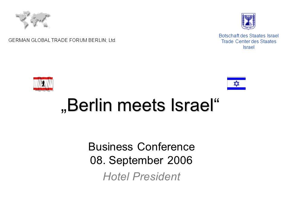 Berlin meets IsraelBerlin meets Israel Business Conference 08. September 2006 Hotel President GERMAN GLOBAL TRADE FORUM BERLIN; Ltd. Botschaft des Sta