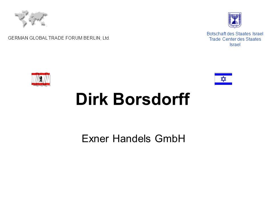 Dirk Borsdorff Exner Handels GmbH GERMAN GLOBAL TRADE FORUM BERLIN; Ltd. Botschaft des Staates Israel Trade Center des Staates Israel