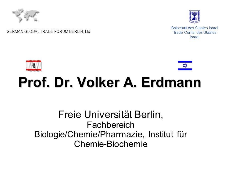 Prof. Dr. Volker A. Erdmann Freie Universität Berlin, Fachbereich Biologie/Chemie/Pharmazie, Institut für Chemie-Biochemie GERMAN GLOBAL TRADE FORUM B