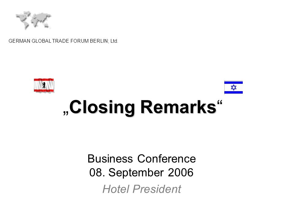 Closing RemarksClosing Remarks GERMAN GLOBAL TRADE FORUM BERLIN; Ltd.