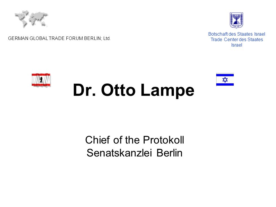 Dr. Otto Lampe Chief of the Protokoll Senatskanzlei Berlin GERMAN GLOBAL TRADE FORUM BERLIN; Ltd.