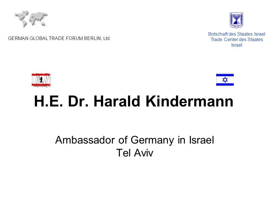 H.E. Dr. Harald Kindermann Ambassador of Germany in Israel Tel Aviv GERMAN GLOBAL TRADE FORUM BERLIN; Ltd. Botschaft des Staates Israel Trade Center d