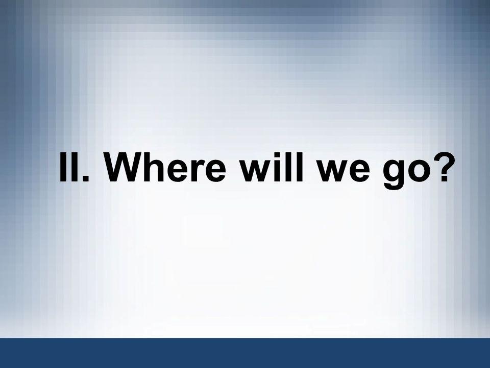 II. Where will we go?