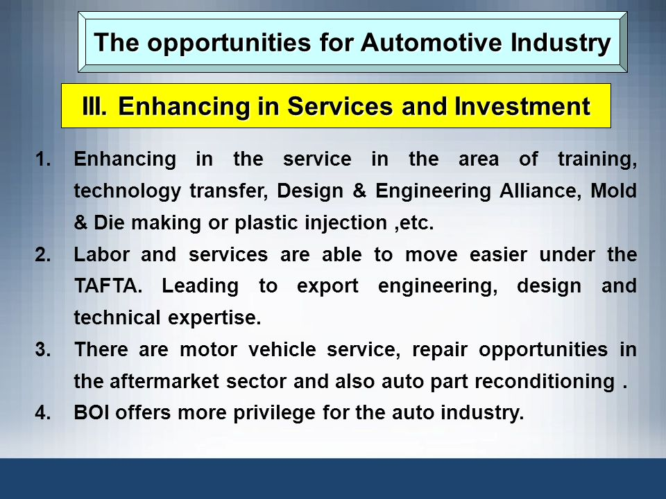 The opportunities for Automotive Industry 1.Enhancing in the service in the area of training, technology transfer, Design & Engineering Alliance, Mold