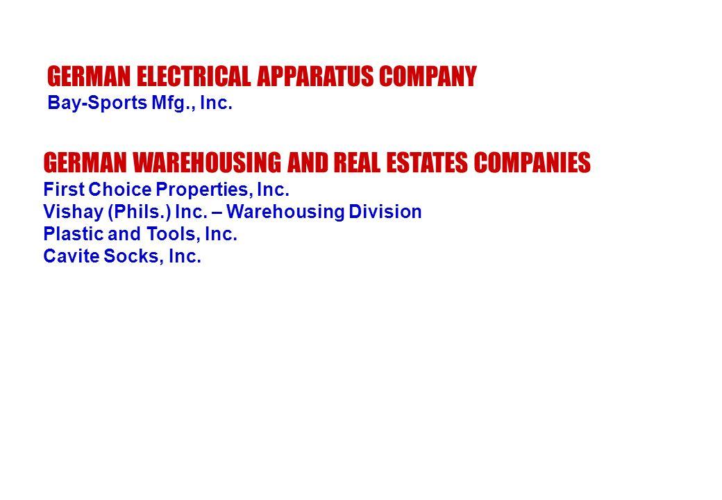 GERMAN ELECTRICAL APPARATUS COMPANY Bay-Sports Mfg., Inc. GERMAN WAREHOUSING AND REAL ESTATES COMPANIES First Choice Properties, Inc. Vishay (Phils.)