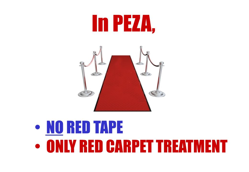 NO RED TAPE ONLY RED CARPET TREATMENT In PEZA,
