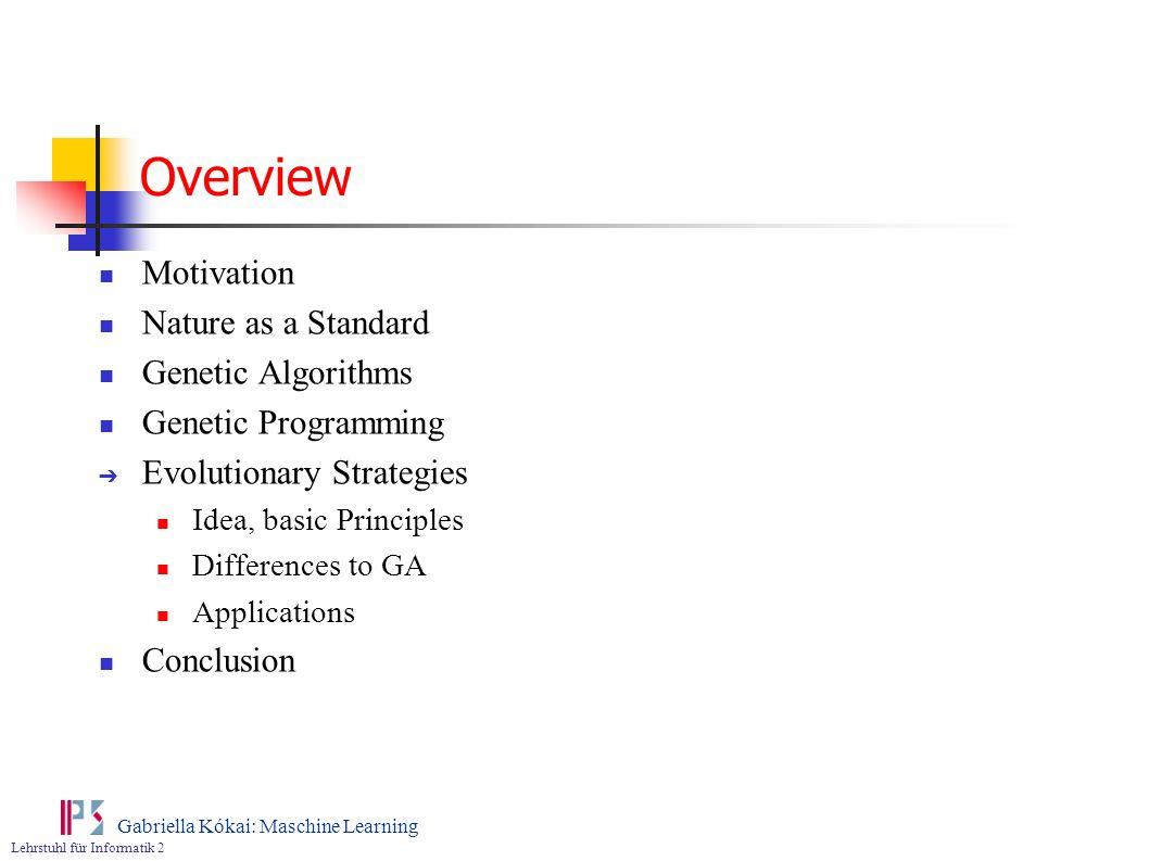 Lehrstuhl für Informatik 2 Gabriella Kókai: Maschine Learning Overview Motivation Nature as a Standard Genetic Algorithms Genetic Programming Evolutio