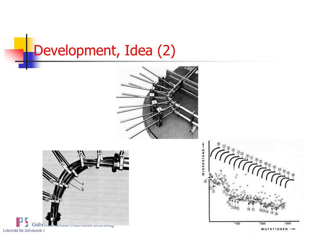 Lehrstuhl für Informatik 2 Gabriella Kókai: Maschine Learning Development, Idea (2)