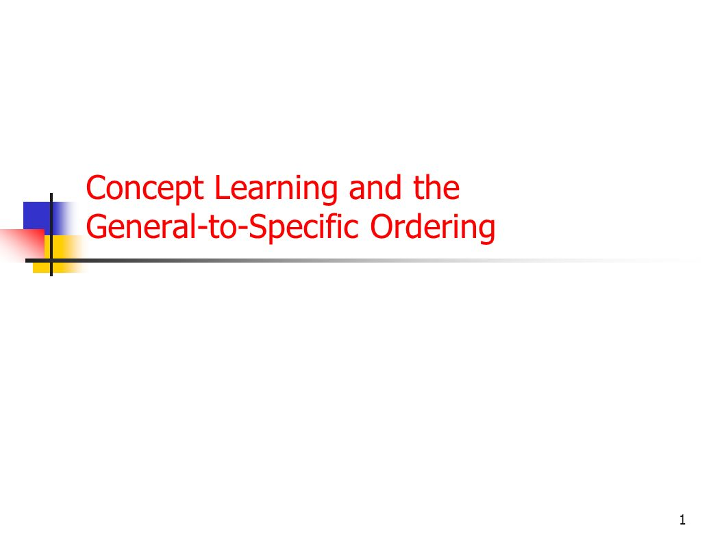 1 Concept Learning and the General-to-Specific Ordering