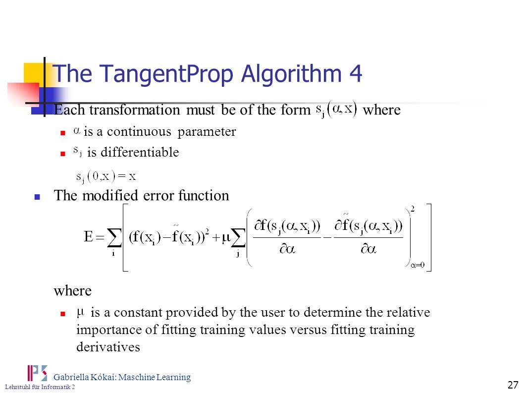 Lehrstuhl für Informatik 2 Gabriella Kókai: Maschine Learning 27 The TangentProp Algorithm 4 Each transformation must be of the form where is a contin