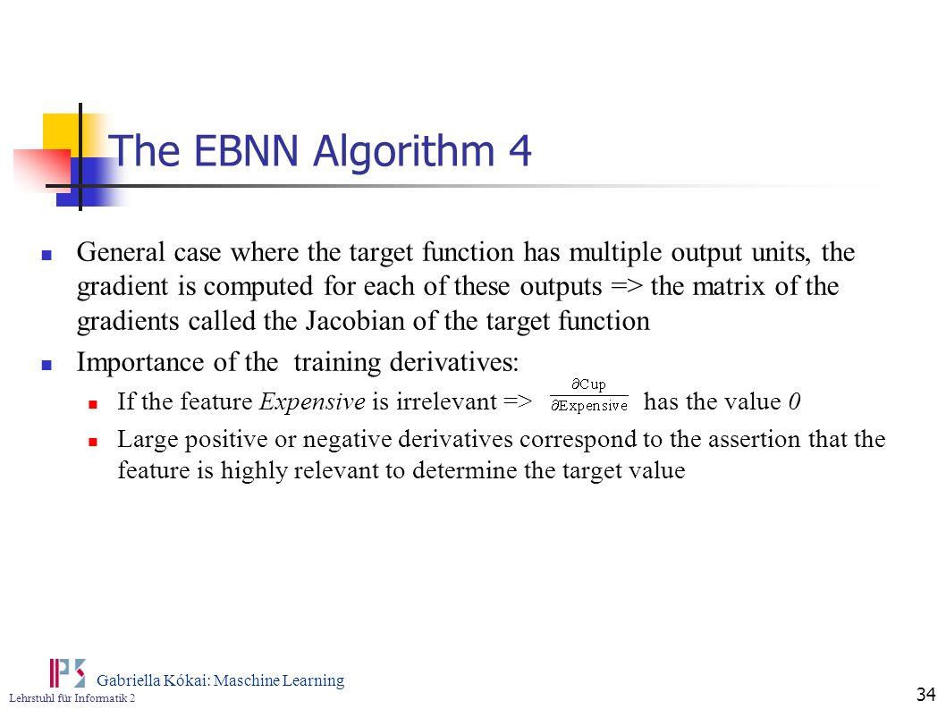 Lehrstuhl für Informatik 2 Gabriella Kókai: Maschine Learning 34 The EBNN Algorithm 4 General case where the target function has multiple output units