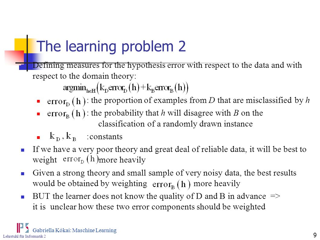 Lehrstuhl für Informatik 2 Gabriella Kókai: Maschine Learning 9 The learning problem 2 Defining measures for the hypothesis error with respect to the