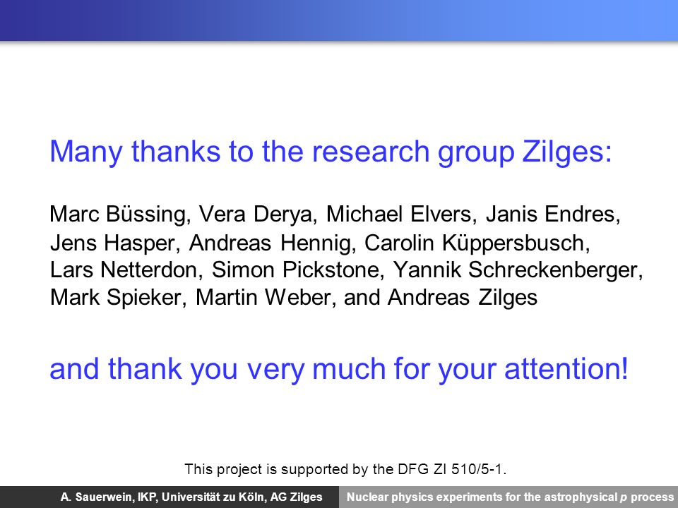 A. Sauerwein, IKP, Universität zu Köln, AG Zilges Nuclear physics experiments for the astrophysical p process Many thanks to the research group Zilges