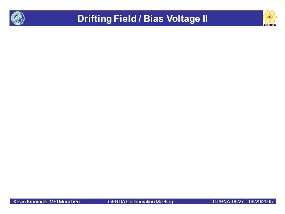 Drifting Field / Bias Voltage II Kevin Kröninger, MPI München GERDA Collaboration MeetingDUBNA, 06/27 – 06/29/2005