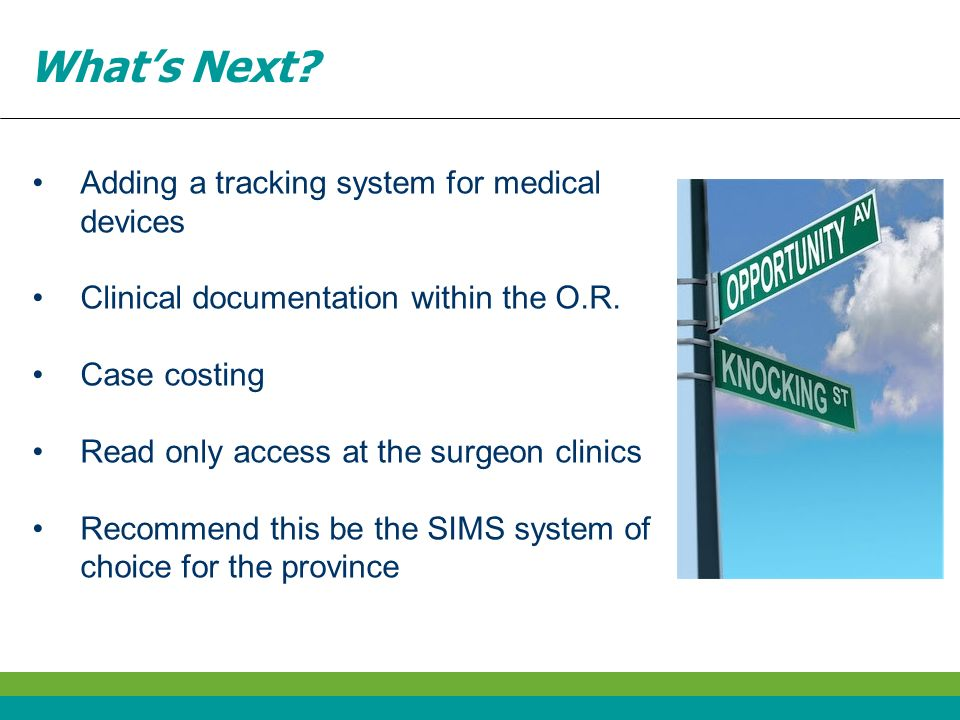 Whats Next? Adding a tracking system for medical devices Clinical documentation within the O.R. Case costing Read only access at the surgeon clinics R