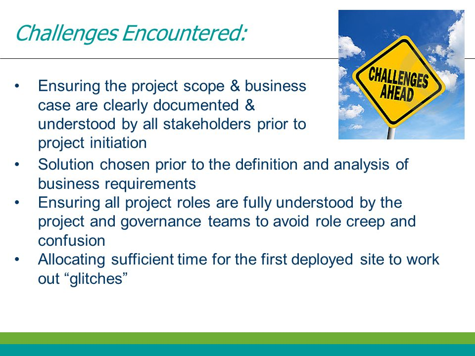 Challenges Encountered: Ensuring the project scope & business case are clearly documented & understood by all stakeholders prior to project initiation