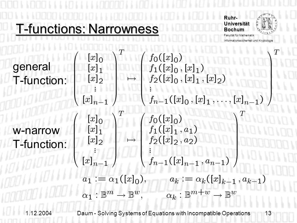 Ruhr- Universität Bochum Fakultät für Mathematik Informationssicherheit und Kryptologie 1.12.2004Daum - Solving Systems of Equations with Incompatible Operations13 T-functions: Narrowness general T-function: w-narrow T-function: