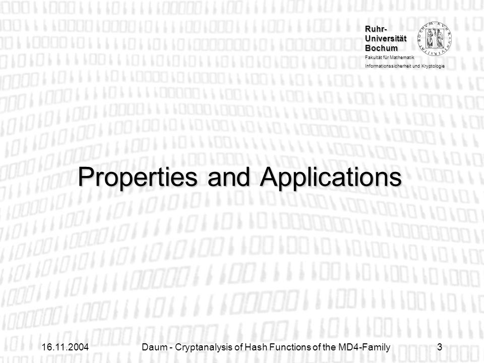 Ruhr- Universität Bochum Fakultät für Mathematik Informationssicherheit und Kryptologie Daum - Cryptanalysis of Hash Functions of the MD4-Family3 Properties and Applications