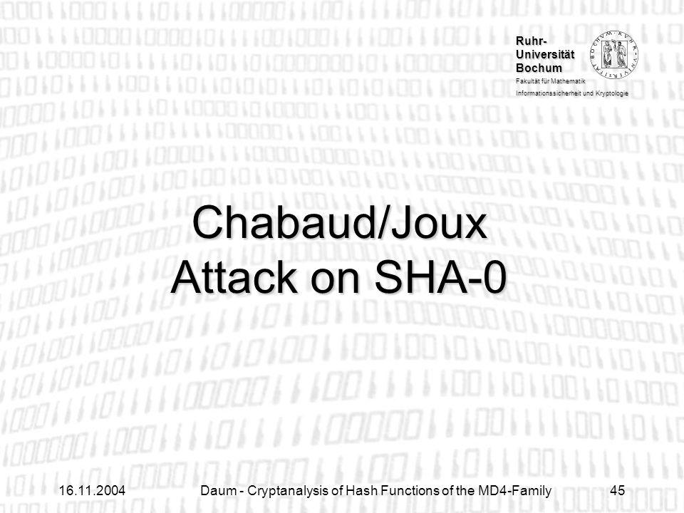 Ruhr- Universität Bochum Fakultät für Mathematik Informationssicherheit und Kryptologie 16.11.2004Daum - Cryptanalysis of Hash Functions of the MD4-Family45 Chabaud/Joux Attack on SHA-0