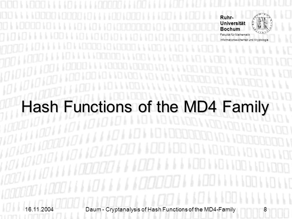 Ruhr- Universität Bochum Fakultät für Mathematik Informationssicherheit und Kryptologie Daum - Cryptanalysis of Hash Functions of the MD4-Family8 Hash Functions of the MD4 Family