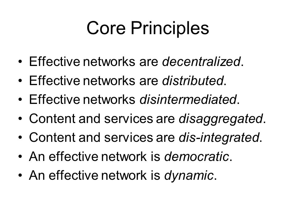 Core Principles Effective networks are decentralized.