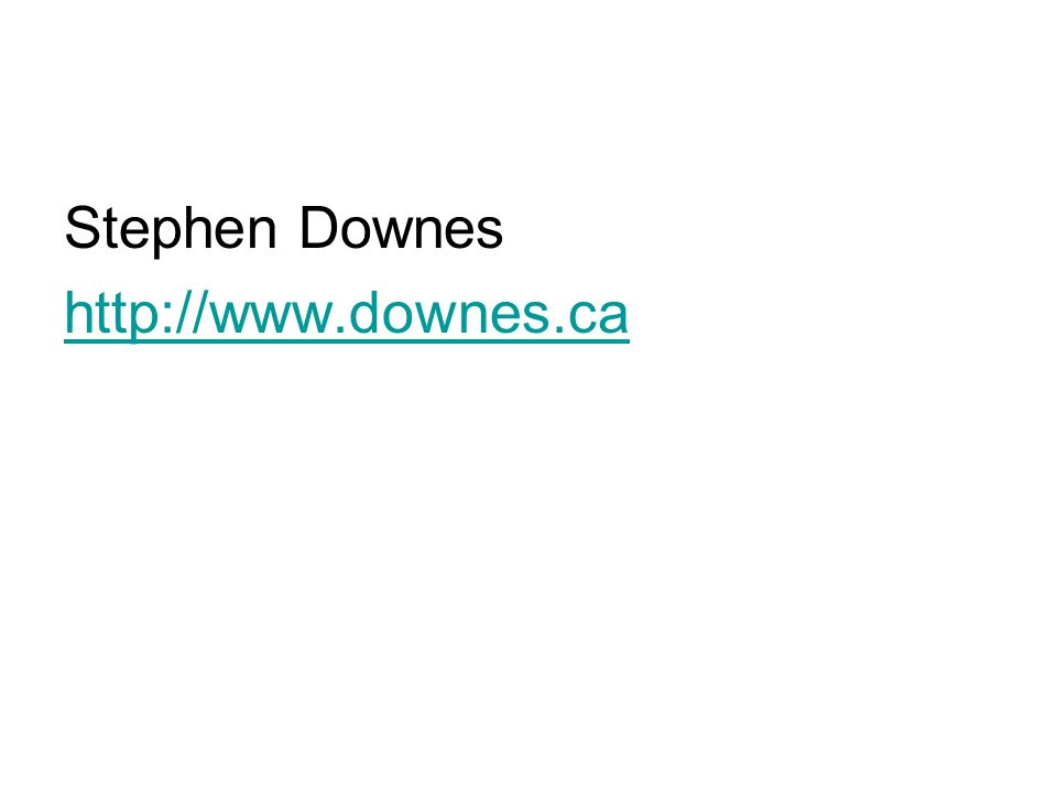 Stephen Downes http://www.downes.ca