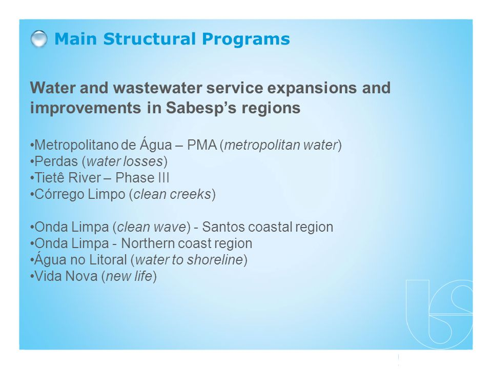 Water and wastewater service expansions and improvements in Sabesps regions Metropolitano de Água – PMA (metropolitan water) Perdas (water losses) Tie