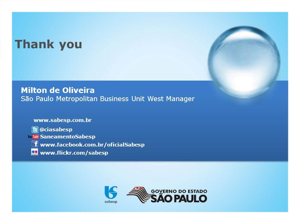 SaneamentoSabesp www.flickr.com/sabesp www.facebook.com.br/oficialSabesp www.sabesp.com.br @ciasabesp Thank you Milton de Oliveira São Paulo Metropoli