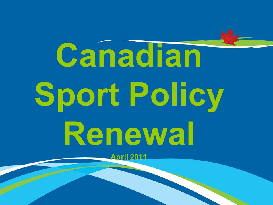 2 2 CSP Renewal Process To ensure orderly transition from the current Canadian Sport Policy to its successor post-2012 Review Stage - 2010 CSP evaluation (report in Spring 2010) Focused consultations in each government jurisdiction Renewal workshop (October 2010) Renewal Stage - 2011 Consultations in each jurisdiction (April – June 2011) National gathering (November 2011) Policy validation (January 2012) Presentation to Ministers of Sport (April 2012)