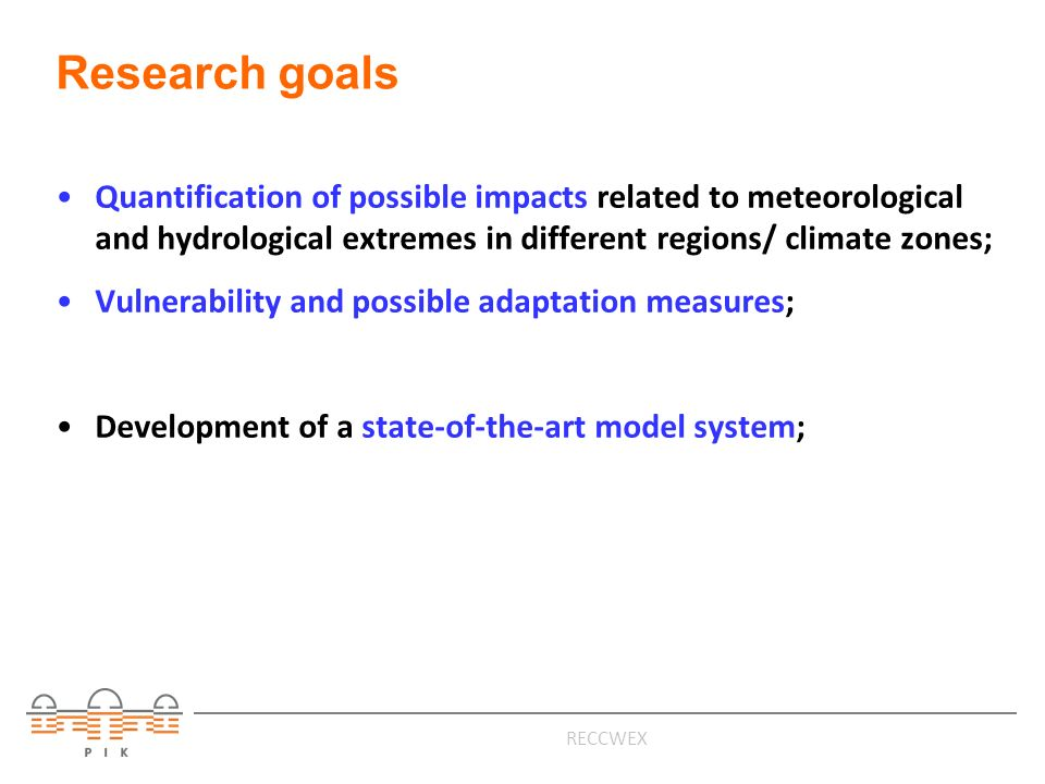 RECCWEX Research goals Quantification of possible impacts related to meteorological and hydrological extremes in different regions/ climate zones; Vul