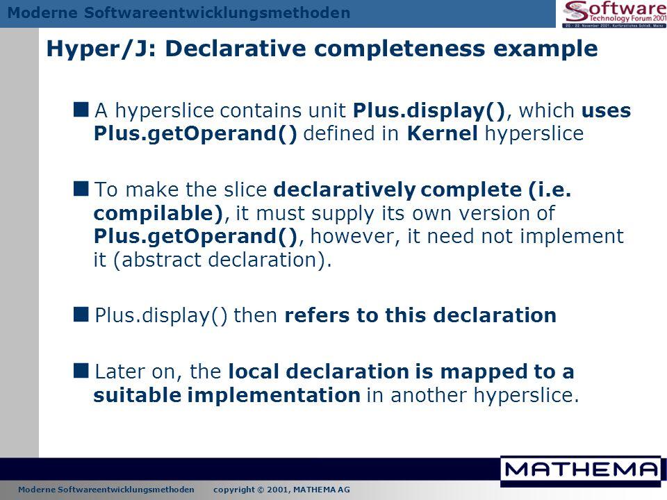Moderne Softwareentwicklungsmethoden copyright © 2001, MATHEMA AG Moderne Softwareentwicklungsmethoden Hyper/J: Declarative completeness example A hyp