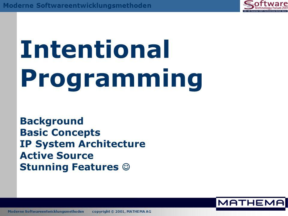 Moderne Softwareentwicklungsmethoden copyright © 2001, MATHEMA AG Moderne Softwareentwicklungsmethoden Intentional Programming Background Basic Concep