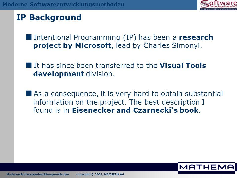 Moderne Softwareentwicklungsmethoden copyright © 2001, MATHEMA AG Moderne Softwareentwicklungsmethoden IP Background Intentional Programming (IP) has