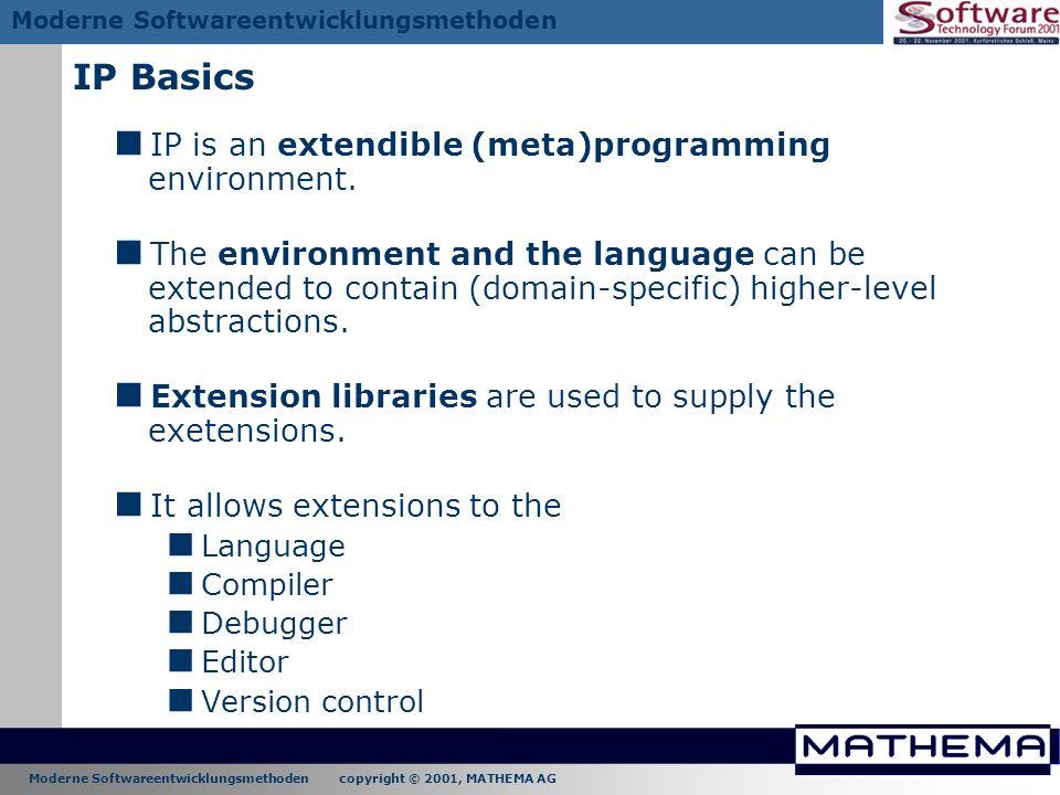 Moderne Softwareentwicklungsmethoden copyright © 2001, MATHEMA AG Moderne Softwareentwicklungsmethoden IP Basics IP is an extendible (meta)programming