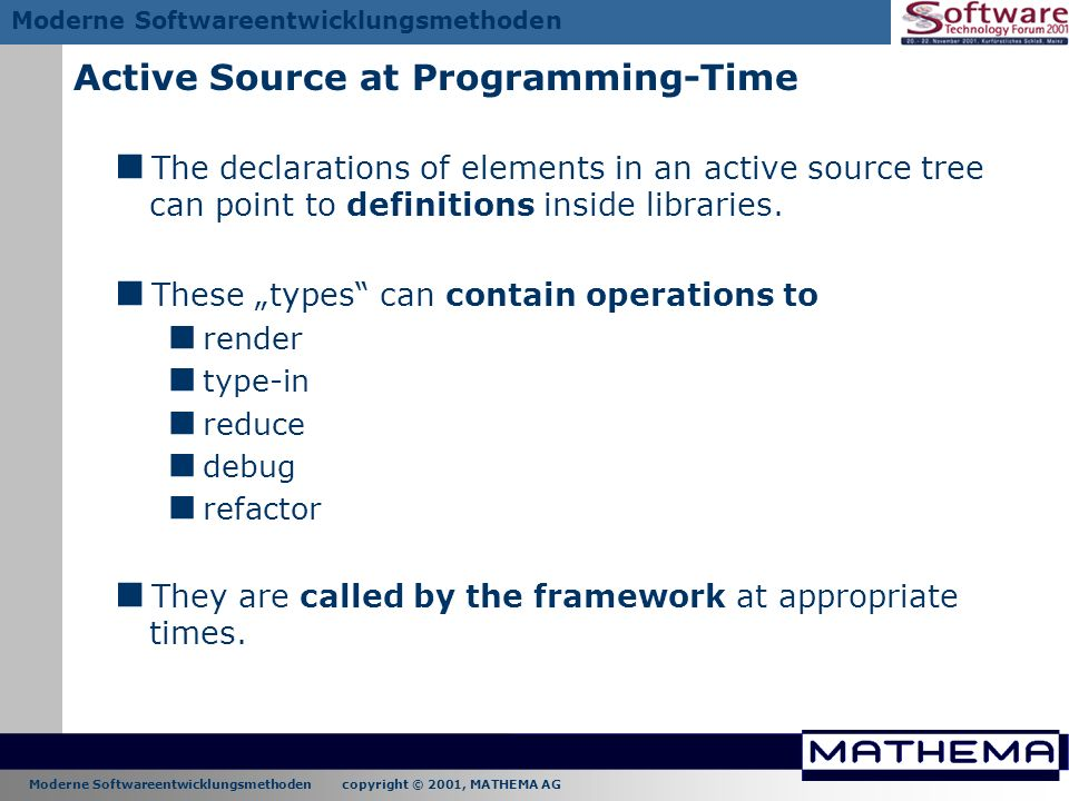 Moderne Softwareentwicklungsmethoden copyright © 2001, MATHEMA AG Moderne Softwareentwicklungsmethoden Active Source at Programming-Time The declarati