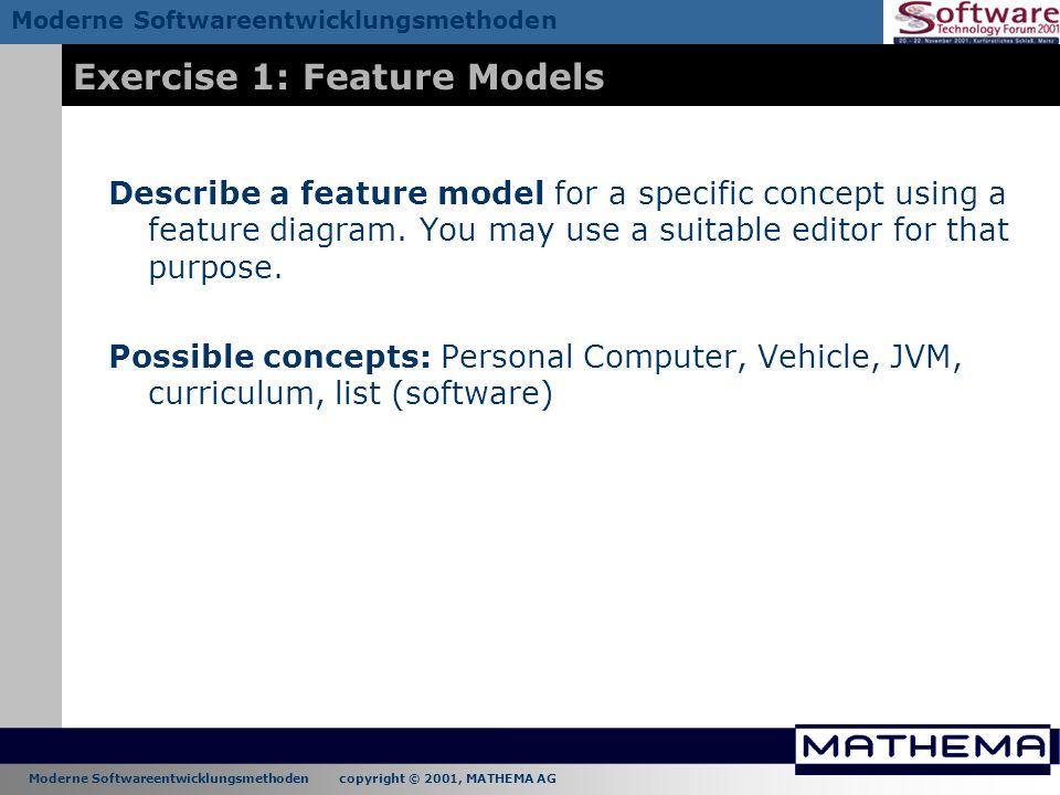Moderne Softwareentwicklungsmethoden copyright © 2001, MATHEMA AG Moderne Softwareentwicklungsmethoden Exercise 1: Feature Models Describe a feature m