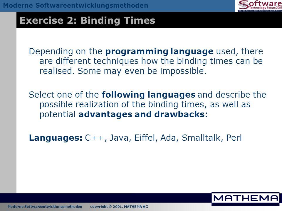 Moderne Softwareentwicklungsmethoden copyright © 2001, MATHEMA AG Moderne Softwareentwicklungsmethoden Exercise 2: Binding Times Depending on the prog
