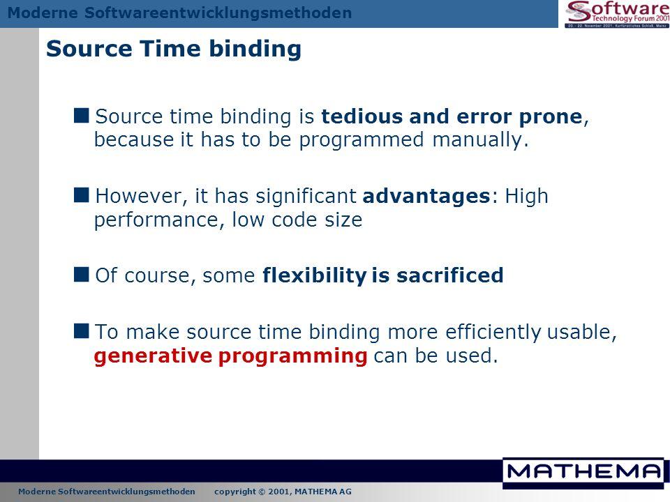 Moderne Softwareentwicklungsmethoden copyright © 2001, MATHEMA AG Moderne Softwareentwicklungsmethoden Source Time binding Source time binding is tedi