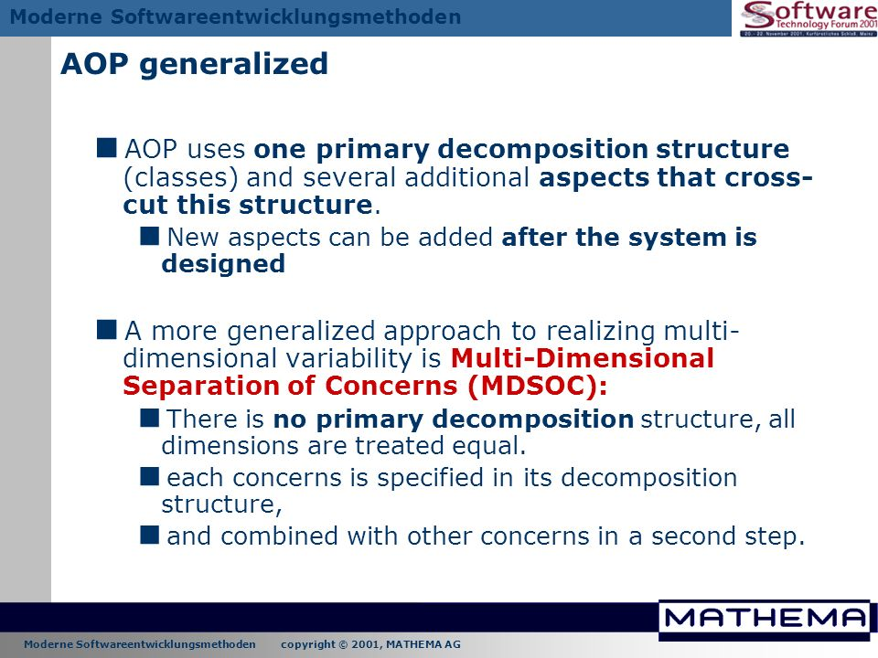 Moderne Softwareentwicklungsmethoden copyright © 2001, MATHEMA AG Moderne Softwareentwicklungsmethoden AOP generalized AOP uses one primary decomposit