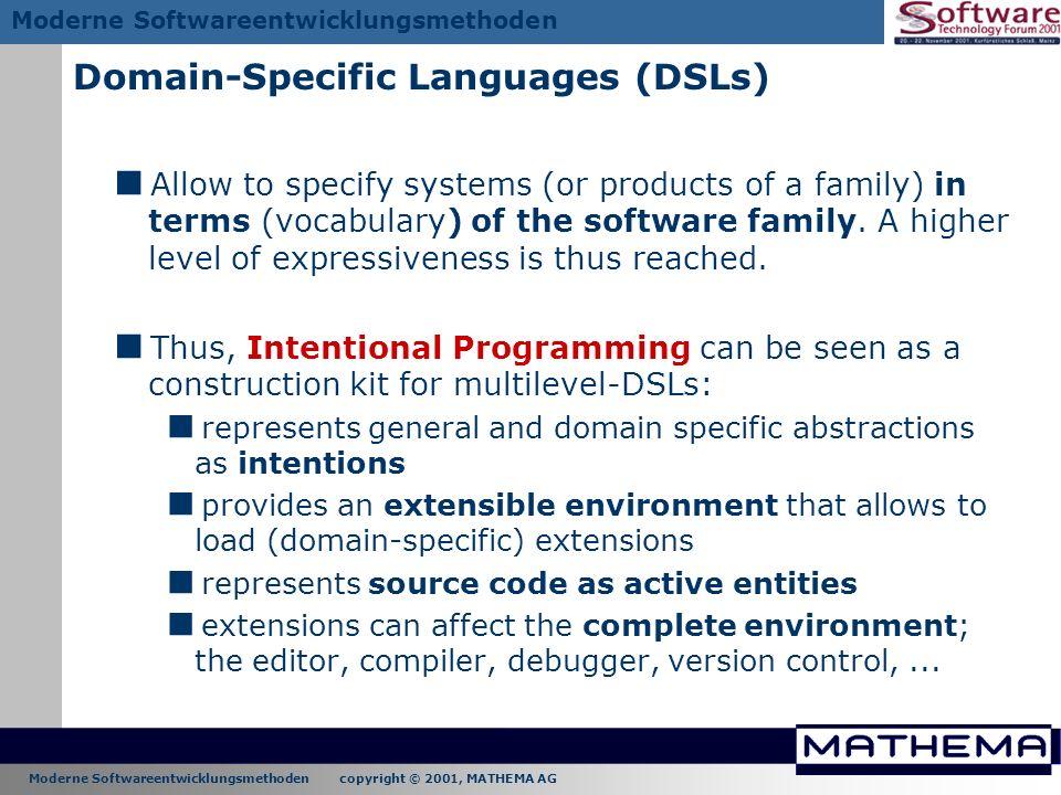 Moderne Softwareentwicklungsmethoden copyright © 2001, MATHEMA AG Moderne Softwareentwicklungsmethoden Domain-Specific Languages (DSLs) Allow to speci