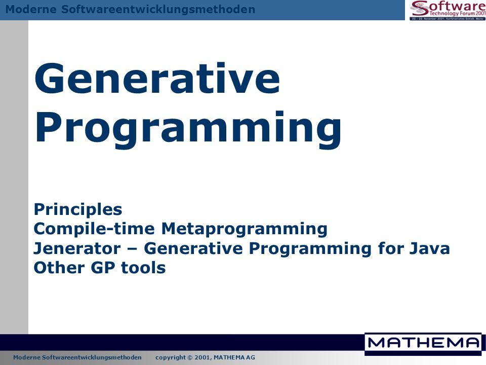 Moderne Softwareentwicklungsmethoden copyright © 2001, MATHEMA AG Moderne Softwareentwicklungsmethoden Generative Programming Principles Compile-time