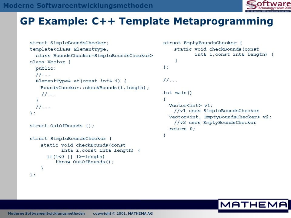 Moderne Softwareentwicklungsmethoden copyright © 2001, MATHEMA AG Moderne Softwareentwicklungsmethoden GP Example: C++ Template Metaprogramming struct
