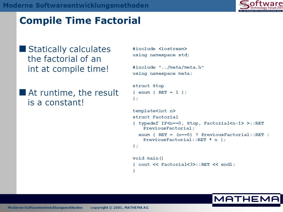 Moderne Softwareentwicklungsmethoden copyright © 2001, MATHEMA AG Moderne Softwareentwicklungsmethoden Compile Time Factorial Statically calculates th